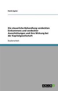 Die Steuerliche Behandlung Verdeckten Einkommens Und Verdeckter Ausschuttungen Und Ihre Wirkung Bei Der Kapitalgesellschaft