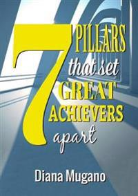 7 Pillars That Set Great Achievers Apart