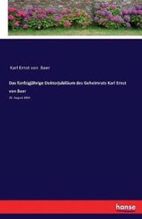 Das Funfzigjahrige Doktorjubilaum Des Geheimrats Karl Ernst Von Baer
