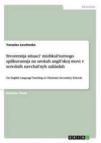 Stvorennja Situaci' Mizhkul'turnogo Spilkuvannja Na Urokah Angli'skoj Movi V Serednih Navchal'nyh Zakladah