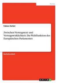 Zwischen Vertragstext Und Vertragswirklichkeit. Die Wahlfunktion Des Europaischen Parlamentes