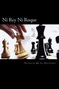 Ni Rey Ni Roque (Spanish Edition)