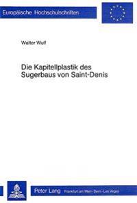 Die Kapitellplastik Des Sugerbaus Von Saint-Denis