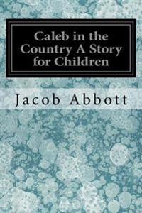 Caleb in the Country a Story for Children