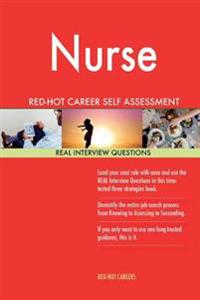 Nurse Red-Hot Career Self Assessment Guide; 1184 Real Interview Questions