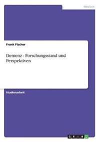 Demenz - Forschungsstand Und Perspektiven
