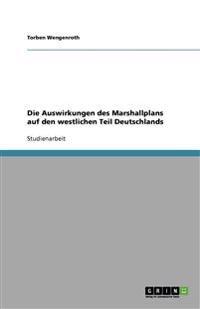 Die Auswirkungen Des Marshallplans Auf Den Westlichen Teil Deutschlands