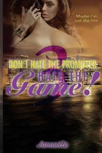 Don't Hate the Promoter, Hate the Game! Part 3: Maybe I'm Just Like Him