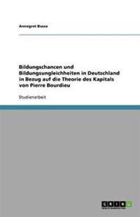 Bildungschancen Und Bildungsungleichheiten in Deutschland in Bezug Auf Die Theorie Des Kapitals Von Pierre Bourdieu