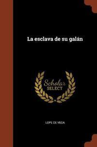 La esclava de su gal n Lope De Vega heftet(9781374922099