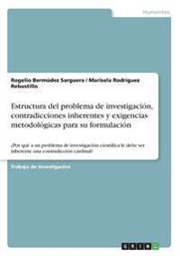 Estructura del Problema de Investigacion, Contradicciones Inherentes y Exigencias Metodologicas Para Su Formulacion