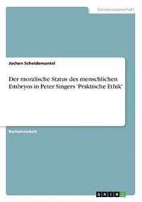 Der Moralische Status Des Menschlichen Embryos in Peter Singers 'Praktische Ethik'