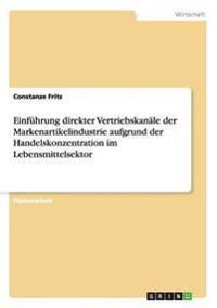 Einfuhrung Direkter Vertriebskanale Der Markenartikelindustrie Aufgrund Der Handelskonzentration Im Lebensmittelsektor