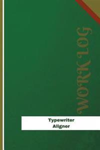 Typewriter Aligner Work Log: Work Journal, Work Diary, Log - 120 Pages, 6 X 9 Inches
