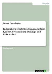 Padagogische Schulentwicklung Nach Heinz Klippert. Systematische Trainings- Und Reformarbeit
