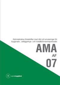 AMA AF 07. Administrativa föreskrifter med råd och anvisningar för byggnads-, anläggnings- och installationsentreprenader