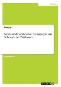 Futuro Und Condicional. Formanalyse Und Gebrauch Der Zeitformen
