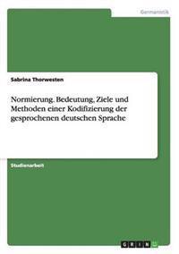 Normierung. Bedeutung, Ziele Und Methoden Einer Kodifizierung Der Gesprochenen Deutschen Sprache