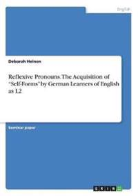 Reflexive Pronouns. the Acquisition of Self-Forms by German Learners of English as L2