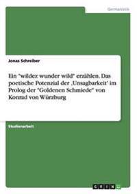 """Ein """"wildez Wunder Wild"""" Erz�hlen. Das Poetische Potenzial Der 'unsagbarkeit' Im PROLOG Der """"goldenen Schmiede"""" Von Konrad Von W�rzburg"""