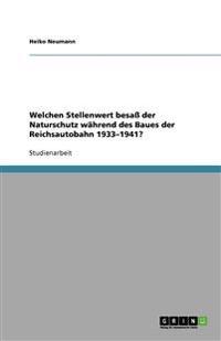 Welchen Stellenwert Besa Der Naturschutz Wahrend Des Baues Der Reichsautobahn 1933-1941?