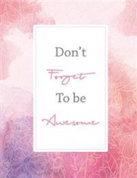 Don't Forget to Be Awsome: Pink Watercolor Background, Composition Notebook, Journal, 8.5 X 11 Inch 110 Page, Wide Ruled