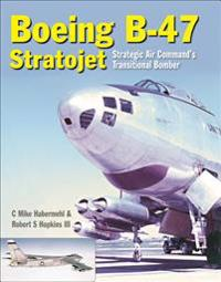 Boeing B-47 Stratojet: Strategic Air Command's Transitional Bomber