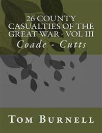 26 County Casualties of the Great War Volume III: Coade - Cutts