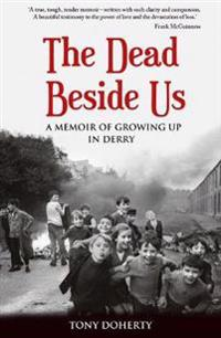 The Dead Beside Us: A Memoir of Growing Up in Derry