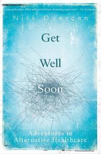 Get Well Soon: Adventures in Alternative Healthcare