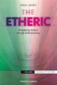 The Etheric: Broadening Science Through Anthroposophy 1