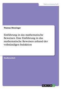 Einfuhrung in Das Mathematische Beweisen. Eine Einfuhrung in Das Mathematische Beweisen Anhand Der Vollstandigen Induktion