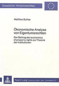 Oekonomische Analyse Von Eigentumsrechten: Der Beitrag Der Economics of Property Rights Zur Theorie Der Institutionen