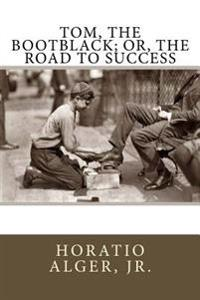 Tom, the Bootblack; Or, the Road to Success