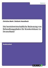 Die Betriebswirtschaftliche Bedeutung Von Behandlungspfaden Fur Krankenhauser in Deutschland