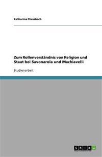 Zum Rollenverstandnis Von Religion Und Staat Bei Savonarola Und Machiavelli