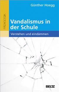 Vandalismus in der Schule - verstehen und eindämmen