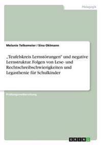 """""""Teufelskreis Lernstorungen Und Negative Lernstruktur. Folgen Von Lese- Und Rechtschreibschwierigkeiten Und Legasthenie Fur Schulkinder"""