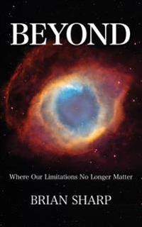 Beyond: Where Our Limitations No Longer Matter