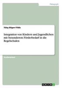 Integration Von Kindern Und Jugendlichen Mit Besonderem Forderbedarf in Die Regelschulen