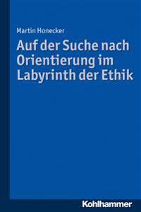 Auf Der Suche Nach Orientierung Im Labyrinth Der Ethik