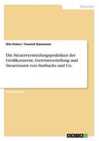 Die Steuervermeidungspraktiken Der Grokonzerne. Gewinnverteilung Und Steueroasen Von Starbucks Und Co.