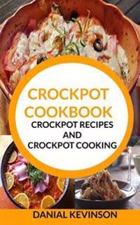 Crockpot Cookbook: Crockpot Recipes and Crockpot Cooking