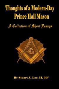 Thoughts of a Modern-Day Prince Hall Mason a Collection of Short Essays