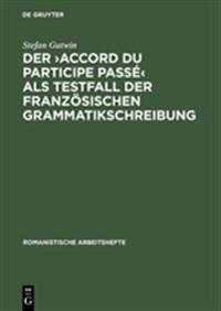 Der Accord Du Participe Passe Als Testfall Der Franzosischen Grammatikschreibung