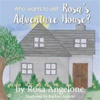Who Wants to Visit Rosa's Adventure House?