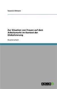 Zur Situation Von Frauen Auf Dem Arbeitsmarkt Im Kontext Der Globalisierung