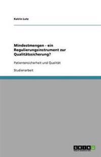 Mindestmengen - Ein Regulierungsinstrument Zur Qualitatssicherung?