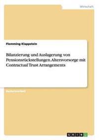 Bilanzierung Und Auslagerung Von Pensionsruckstellungen. Altersvorsorge Mit Contractual Trust Arrangements