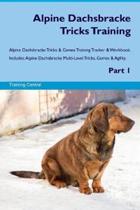 Alpine Dachsbracke Tricks Training Alpine Dachsbracke Tricks & Games Training Tracker & Workbook. Includes: Alpine Dachsbracke Multi-Level Tricks, Gam